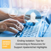 Ending Isolation: Tips for Connecting & Resources for Support Empowered #patientchat Highlights