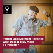 Patient Empowerment Revisited: What Does It Truly Mean To Patients?