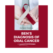 Patient Profile: Ben's Diagnosis of Oral Cancer