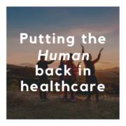 Putting the Human Back in Healthcare
