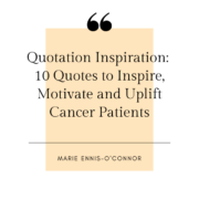 Quotation Inspiration: 10 Quotes to Inspire, Motivate and Uplift Cancer Patients