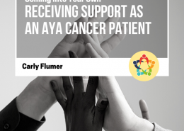 Coming Into Your Own: Receiving Support as an AYA Cancer Patient