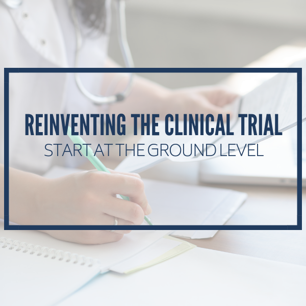Reinventing the Clinical Trial: Start at Ground Level