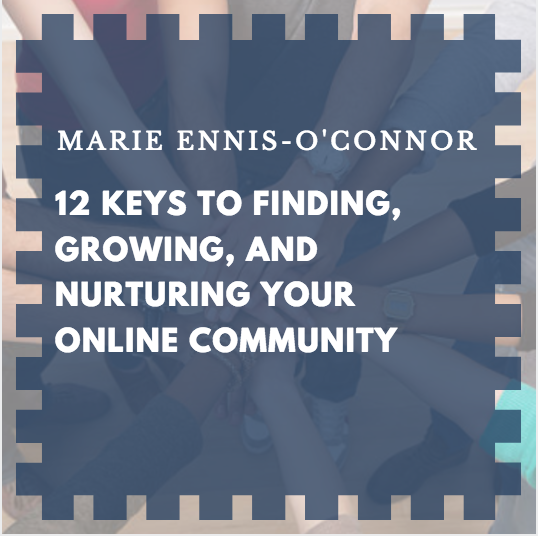12 Keys to Finding, Growing, and Nurturing Your Online Community