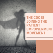 The CDC is Joining the Patient Empowerment Movement
