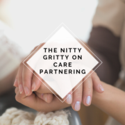 The Nitty Gritty on Care Partnering