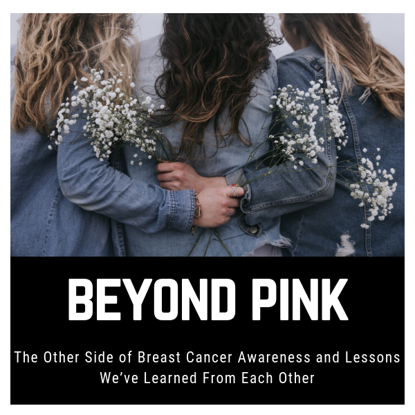 Beyond Pink: The Other Side of Breast Cancer Awareness and Lessons We've Learned From Each Other