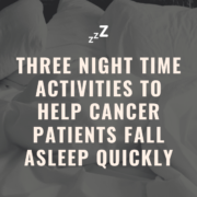 Three Night Time Activities To Help Cancer Patients Fall Asleep Quickly
