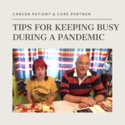 Cancer Patient and Care Partner Tips for Keeping Busy During A Pandemic