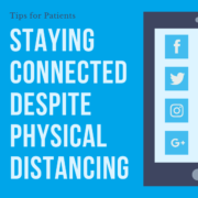 Tips for Patients on Staying Connected Despite Physical Distancing