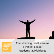 #patientchat Highlights - Transforming Healthcare as a Patient Leader