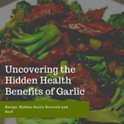 Uncovering the Hidden Health Benefits of Garlic