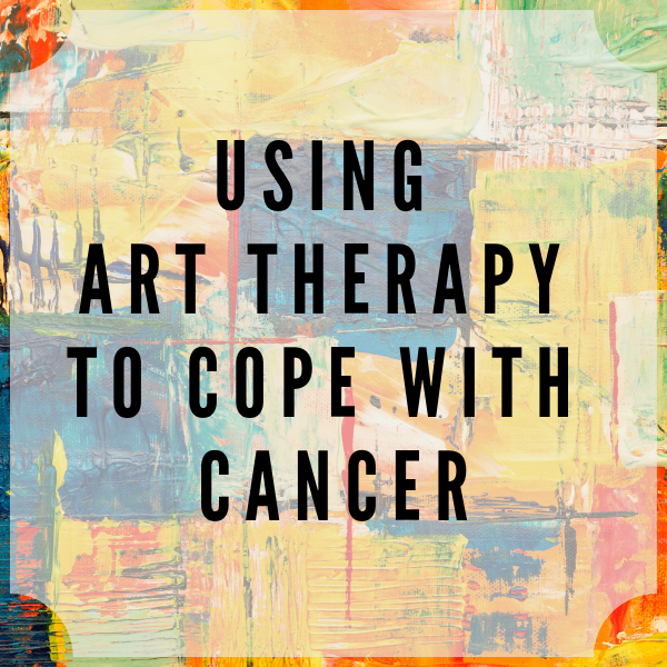 Using Art Therapy To Cope With Cancer