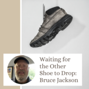Waiting for the Other Shoe to Drop: Bruce Jackson