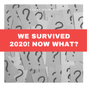 We survived 2020! Now what?