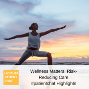 Wellness Matters Risk-Reducing Care #patientchat Highlights