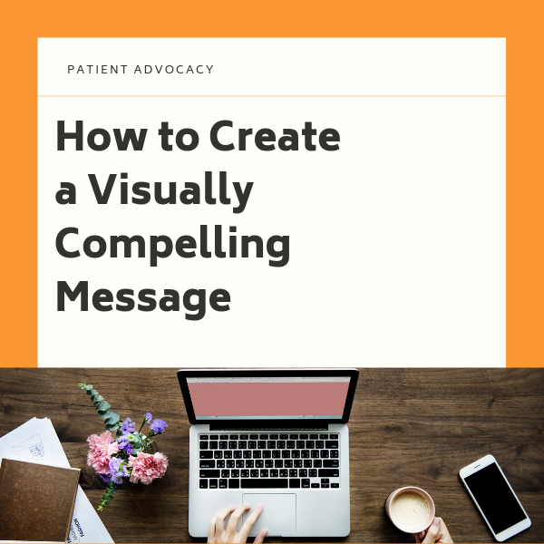 Patient Advocacy: How to Create a Visually Compelling Message