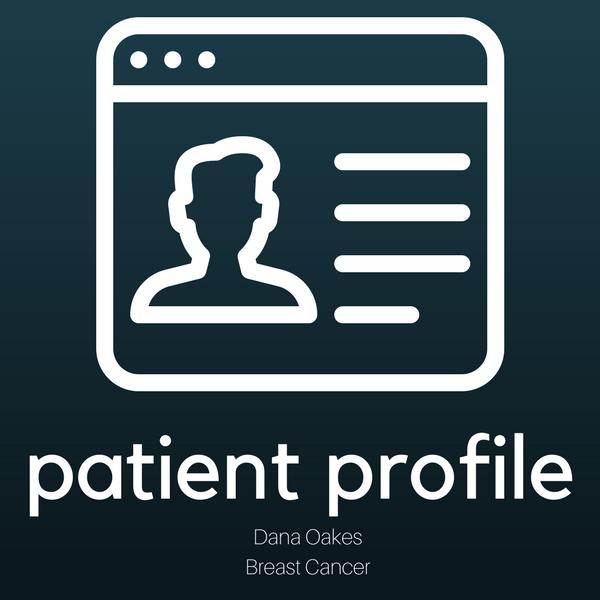 Patient Profile: Dana Oakes