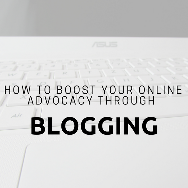 How To Boost Your Online Advocacy Through Blogging