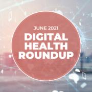 june 2021 - digital health roundup