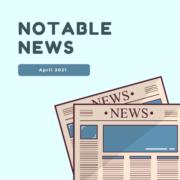 April 2021 Notable News