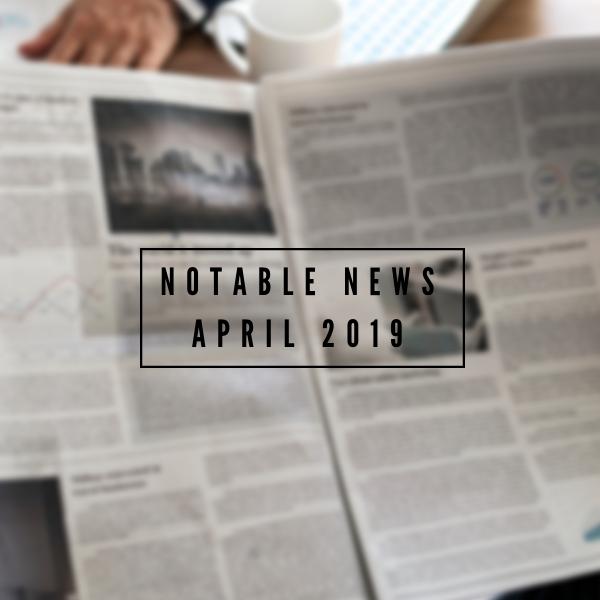 Notable News | April 2019