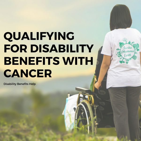 Qualifying for Disability Benefits with Cancer