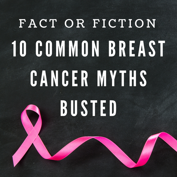 Fact or Fiction: 10 Common Breast Cancer Myths Busted