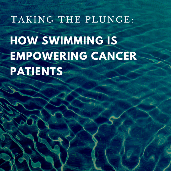Take the Plunge: How Swimming is Empowering Cancer Patients